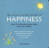 The Little Pocket Book of Happiness: How to Love Life, Laugh More and Live Longer by Lois Blyth (2015-07-09)