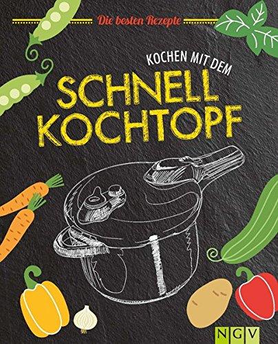 Preisvergleich Produktbild Kochen mit dem Schnellkochtopf: Die besten Rezepte