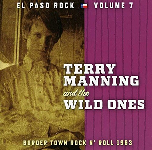 Terry Manning And The Wild Ones: El Paso Rock Vol.