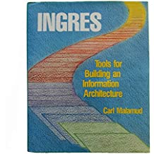 Ingres: Tools for Building an Information Technology