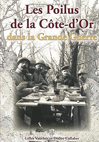 Poilus de la Côte dOr dans la Grande Guerre (Les) par Gilles Vauclair