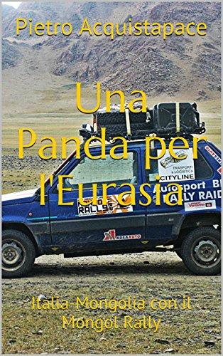 Una Panda per l'Eurasia: Italia-Mongolia con il Mongol Rally di [Acquistapace, Pietro]