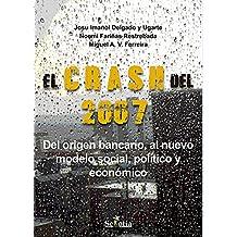 El crash del 2007: Del origen bancario, al nuevo modelo social, político y económico (Spanish Edition)