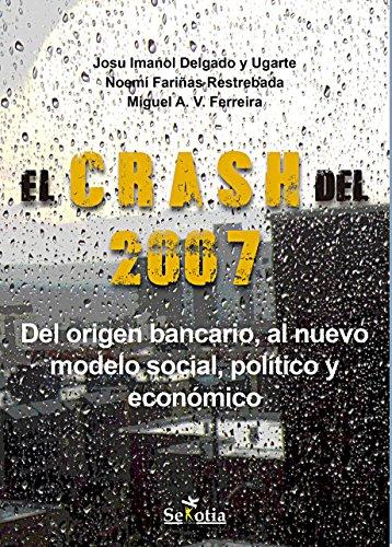 El crash del 2007: Del origen bancario, al nuevo social, político y económico (Reflejos de Actualidad) por Josu Imanol  Delgado y Ugarte