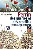 Le dictionnaire des guerres et batailles de l'histoire de France