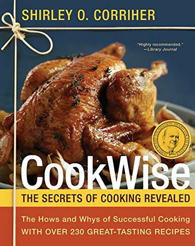 Cookwise: The Secrets of Cooking Revealed: The Hows and Whys of Cooking Revealed with 235 Great-tasting Recipes