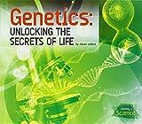 Genetics: Unlocking the Secrets of Life (History of Science)
