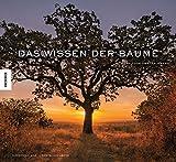 Das Wissen der Bäume: 59 Porträts der ältesten und legendärsten Bäume der Welt (Medizin, Esoterik, Spiritualität, Kulturgeschichte, Geheimnisse, Leben, weise) - Diane Cook, Len Jenshel, Verlyn Klinkenborg