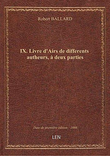 IX. Livre d'Airs de differents autheurs,  deux parties