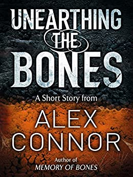 Unearthing the Bones by [Connor, Alex]
