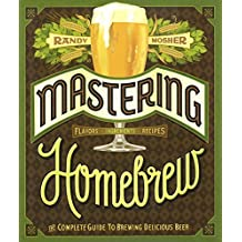 Mastering Homebrew: The Complete Guide To Brewing Delicious Beer (Turtleback School & Library Binding Edition) by Randy Mosher (2015-02-10)