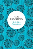 Front cover for the book Ask No Question by Mary Hocking