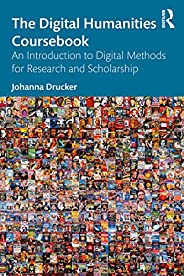 The Digital Humanities Coursebook: An Introduction to Digital Methods for Research and Scholarship (English Ed