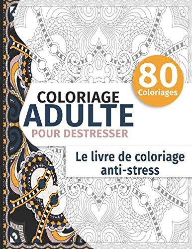 Coloriage Adulte Pour Déstresser: Le Livre De Coloriage Anti-stress