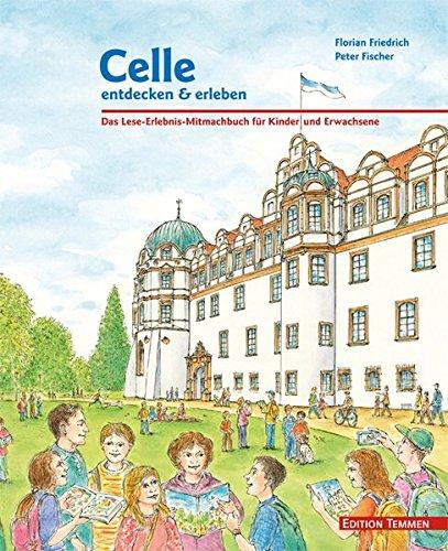 Celle entdecken & erleben: Das Lese-Erlebnis-Mitmach-Buch für Kinder und Erwachsene