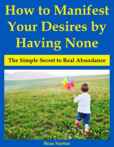 How to Manifest Your Desires by Having None: The Simple Secret to Real Abundance