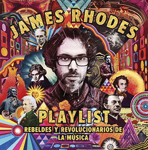 Playlist. Rebeldes y revolucionarios de la música: La playlist de James Rhodes...