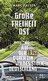 Große Freiheit Ost: Auf der B96 durch ein wildes Stück Deutschland - Marc Kayser