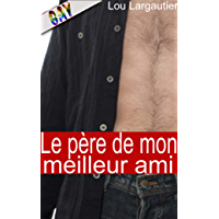 Le père de mon meilleur ami: Nouvelle érotique gay en francais, interdit aux moins de 18 ans.