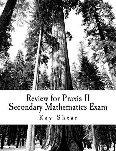 Review for Praxis II Secondary Mathematics Exam: Test Codes 0061 and 5061 and 5161 - Praxis-test 5161