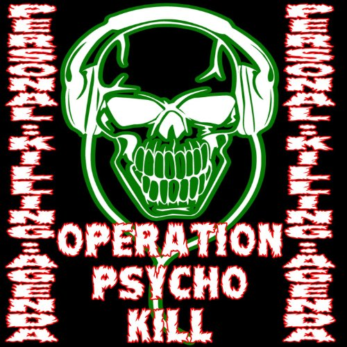 Operation Psycho Kill (Destroy Everything)