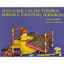 Alexander y el Dia Terrible, Horrible, Espantoso, Horroroso: (Alexander and the Terrible, Horrible, No Good, Very Bad Day) (Spanish Edition)