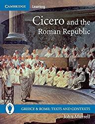 Cicero and the Roman Republic (Greece and Rome: Texts and Contexts) by John Murrell (2008-03-24)