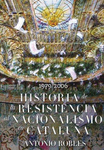 Historia de la Resistencia al nacionalismo en Cataluña por Antonio Robles