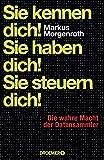 Sie kennen dich! Sie haben dich! Sie steuern dich!: Die wahre Macht der Datensammler von Markus Morgenroth (21. August 2014) Gebundene Ausgabe
