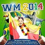 WM 2014 (Die besten Fußball Party und Stadion Schlager Hits zu Deutschlands WM Weg zur Weltmeisterschaft 2014 in Brazil)