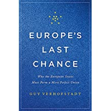 Europe's Last Chance: Why the European States Must Form a More Perfect Union