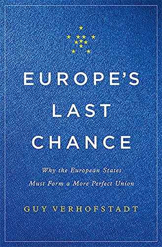 Europe's Last Chance: Why the European States Must Form a More Perfect Union por Guy Verhofstadt
