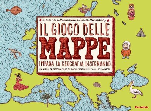 Il gioco delle mappe. Impara la geografia disegnando. Ediz. illustrata
