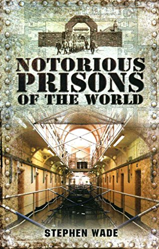 [Notorious Prisons of the World] (By: Stephen Wade) [published: August, 2013]