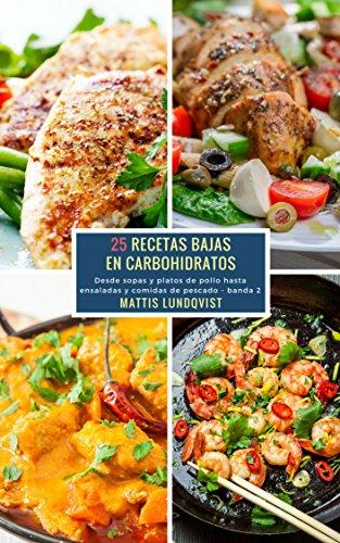 25 Recetas Bajas en Carbohidratos - banda 2: Desde sopas y platos de pollo hasta ensaladas y comidas de pescado por Mattis Lundqvist