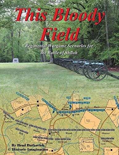 This Bloody Field: Regimental Wargame Scenarios for the Battle of Shiloh (Bürgerkrieg Wargame)