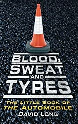 Blood, Sweat and Tyres: The Little Book of the Automobile