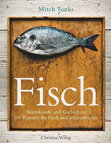 Fisch: Warenkunde und Kochschule 100 Rezepte für Fisch und Meeresfrüchte