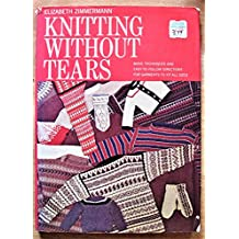 Knitting Without Tears: Basic Techniques and Easy-to-follow Directions for Garments To Fit All Sizes