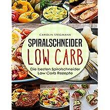 Spiralschneider Low Carb: Die besten Spiralschneider Low Carb Rezepte (We love Spiralschneider)