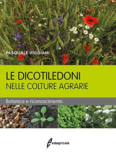 Le dicotiledoni nelle colture agrarie. Botanica e riconoscimento por Pasquale Viggiani
