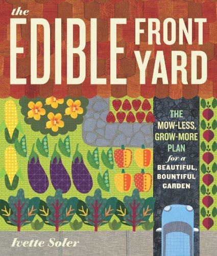 The Edible Front Yard: Creating Curb Appeal with Fruits, Flowers, Vegetables, and Herbs: Written by Ivette Soler, 2011 Edition, (1st Edition) Publisher: Timber Press [Paperback]