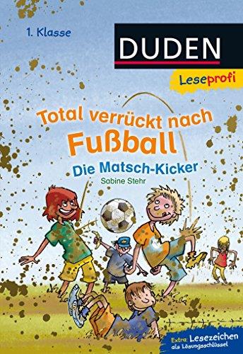 Duden Leseprofi - Total verrückt nach Fußball. Die Matsch-Kicker, 1. Klasse (DUDEN Leseprofi 1. Klasse)
