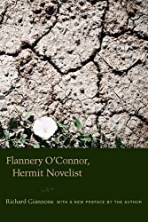 Flannery O'Connor, Hermit Novelist by Richard Giannone (2010-03-30)