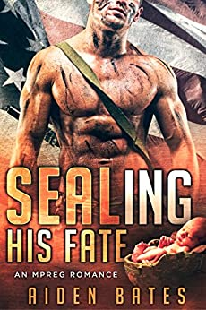SEALing His Fate: An Mpreg Romance (SEALed With A Kiss Book 1) by [Bates, Aiden]