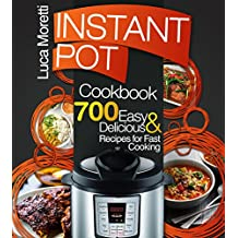 Instant Pot Cookbook: Top 700 Delicious & Easy Instant Pot Recipes that Cook Fast (The Healthy Electric Pressure Cooker Series)
