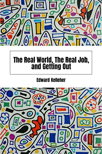 The Real World, The Real Job, and Getting Out (English Edition)