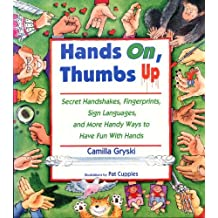 Hands On, Thumbs Up: Secret Handshakes, Fingerprints, Sign Languages, and More Handy Ways to Have Fun With Hands by Camilla Gryski (1991-09-01)