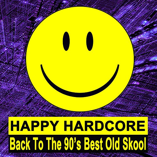 Happy Hardcore (Back to the 90's Best Old Skool) [Explicit]
