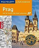 POLYGLOTT Reiseführer Prag zu Fuß entdecken: Auf 30 Touren die Stadt erkunden (POLYGLOTT zu Fuß entdecken)